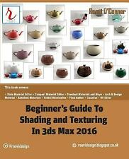 Beginner's Guide to Shading and Texturing in 3ds Max 2016 by Raavi O'Connor...