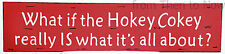 What if the Hokey Cokey Really Is What It's All About Large Wooden Sign Plaque