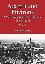 Atlanta and Environs : A Chronicle of Its People and Events, 1820s-1870s by...