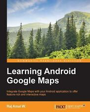 Learning Android Google Maps by Raj Amal W. (2015, Paperback)