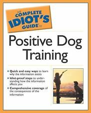 The Complete Idiot's Guide to Positive Dog Training-Paperback-Great Dog Book!