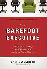 The Barefoot Executive: The Ultimate Guide for Being Your Own Boss and Achieving