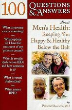 100 Questions & Answers About Men's Health: Keeping You Happy & Healthy Below th