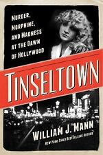 Tinseltown : Murder, Morphine, and Madness at the Dawn of Hollywood by...