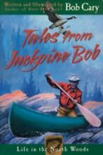 Tales from Jackpine Bob: Life in the North Woods, Bob Cary, Good Book