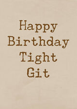 Happy Birthday Tight Git ~  Very Rude Card ~ BaSick Potty Mouth PM-BA142
