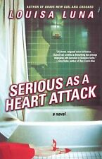 Serious As a Heart Attack : A Novel by Louisa Luna (2005, Paperback)