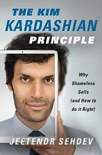 The Kim Kardashian Principle: Why Shameless Sells (and How to Do It Right) by Je