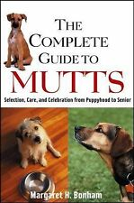 The Complete Guide to Mutts: Selection, Care and Celebration from Puppyhood...