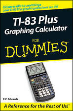 TI–83 Plus Graphing Calculator For Dummies, C. C. Edwards