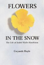 Flowers in the Snow: The Life of Isobel Wylie Hutchison (Women in the West) by