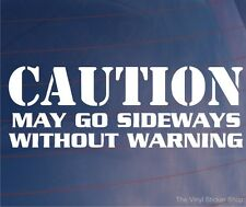 CAUTION MAY GO SIDEWAYS WITHOUT WARNING Funny EURO JDM Car/Window/Bumper Sticker