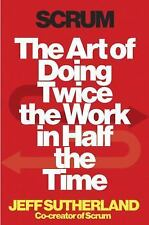Scrum: The Art of Doing Twice the Work in Half the Time by Sutherland, Jeff, Su