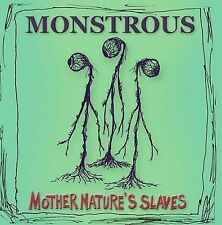Mother Nature's Slaves .. Monstrous