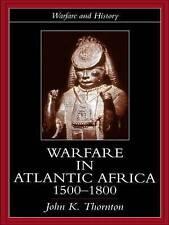 Warfare in Atlantic Africa, 1500-1800 (Warfare and History) by Thornton, John K
