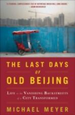 The Last Days of Old Beijing: Life in the Vanishing Backstreets of a City Transf