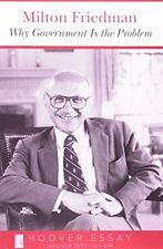 Why Government Is the Problem (Essays in Public Policy) by Milton Friedman, (Pap
