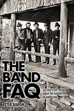 The Band FAQ: All That's Left to Know About the Fathers of Americana (The Faq),