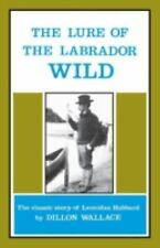 The Lure of the Labrador Wild : The Classic Story of Leonidas Hubbard by...