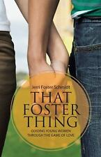 That Foster Thing : Guiding Young Women Through the Game of Love by Jerri...