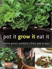 Pot It, Grow It, Eat It: Home-Grown Produce from Pot to Pan-ExLibrary