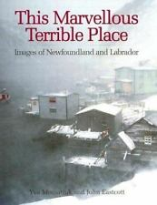 This Marvellous Terrible Place: Images of Newfoundland and Labrador by Yva Momat