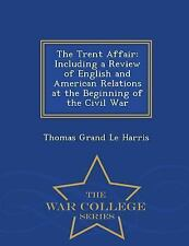 The Trent Affair : Including a Review of English and American Relations at...
