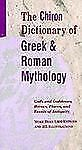 The Chiron Dictionary of Greek & Roman Mythology: Gods and Goddesses, Heroes, Pl