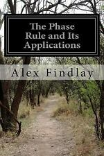 The Phase Rule and Its Applications by Alex Findlay (2014, Paperback)