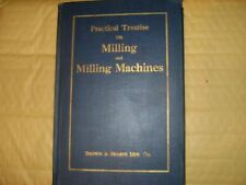 Practical Treatise On Milling And Milling Machines - Brown & Sharpe Mfg. Co.1924