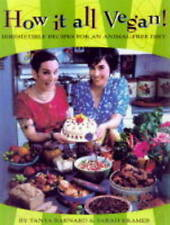 How It All Vegan 'Irresistible Recipes for an Animal-free Diet Barnard, Tanya
