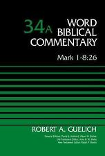 Word Biblical Commentary Ser.: Mark 1-8:26, Volume 34A by Robert A. Guelich...