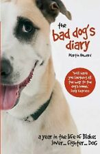The Bad Dog's Diary: A Year In The Life of Blake - New Hardcover @