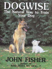Dogwise — The Natural Way to Train Your Dog, John Fisher, Good Book