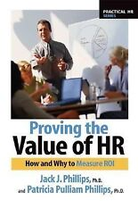 Proving the Value of HR: How and Why to Measure ROI (Practical HR Series) by Ph