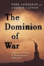 The Dominion of War: Empire and Liberty in North America, 1500-2000
