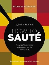 Ruhlmans How to Saute   Foolproof Techniques and Recipes for the Home Cook