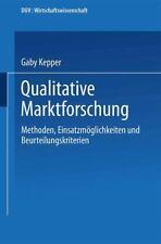 Qualitative Marktforschung : Methoden, Einsatzmöglichkeiten und...