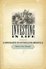 Investing in Life: Insurance in Antebellum America (Studies in Early American Ec