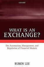 What is an Exchange? The Automation, Management, and Regulation of Financial Mar