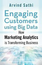 Engaging Customers Using Big Data: How Marketing Analytics Are Transforming Busi