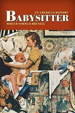 Babysitter: An American History Forman-Brunell, Miriam Hardcover