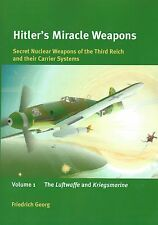 Hitler's Miracle Weapons: Secret Nuclear Weapons of the Third Reich, Volume 1
