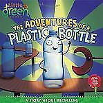 The Adventures of a Plastic Bottle: A Story About Recycling Little Green Books
