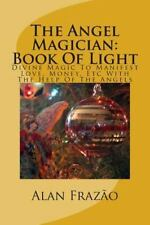 The Angel Magician Book of Light : Divine Magic to Manifest Love, Money, etc...