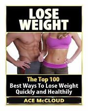 Weight Loss, Losing Weight, Healthy Living: Lose Weight: the Top 100 Best...