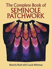 The Complete Book of Seminole Patchwork by Lassie Wittman and Beverly Rush (2...