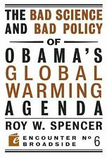 Encounter Broadsides Ser.: The Bad Science and Bad Policy of Obama's Global...