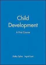 Child Development: A First Course by Kathy Sylva, Ingrid Lunt (Paperback, 1982)