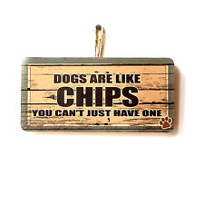 Cute Fun Dog House Dogs Are Like Chips You Can't Just Have One Sign